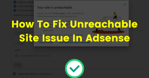 Fix Unreachable Site Issue In Adsense