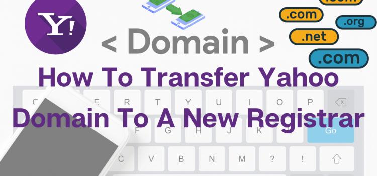 How To Transfer Yahoo Domain To A New Registrar