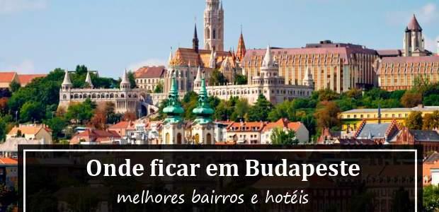 Onde ficar em Budapeste? Hotéis e melhores bairros!