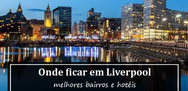 Onde ficar em Liverpool, Inglaterra? Melhores Hotéis em Liverpool!
