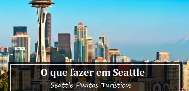 O que fazer em Seattle? Seattle Pontos Turísticos!
