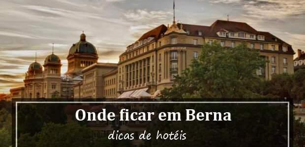 Onde ficar em Berna, capital da Suíça? Hotéis em Berna!