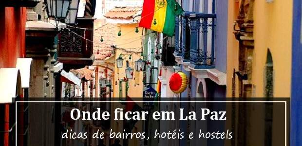 Onde ficar em La Paz, Bolívia? Hotéis e Hostel em La Paz!