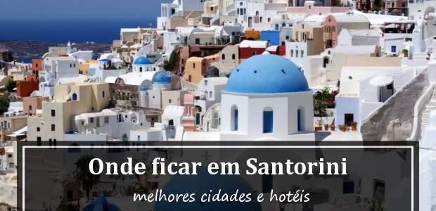 Onde ficar em Santorini, Grécia? Cidades e Hotéis em Santorini!