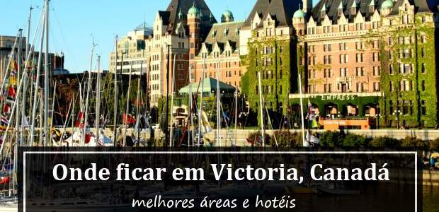 Onde ficar em Victoria, Canadá? Melhores áreas e hotéis para se hospedar!