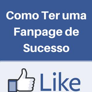 Fanpage de Sucesso | 7 Estratégias para Ter uma Fanpage de Sucesso