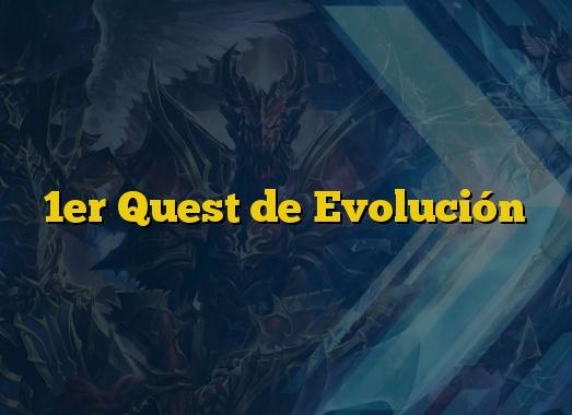 1er Quest de Evolución