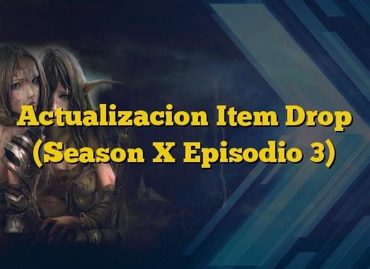 Actualizacion Item Drop (Season X Episodio 3)