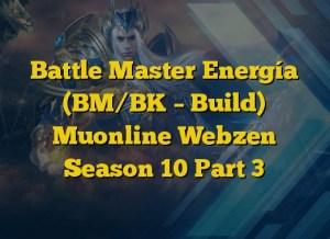 Battle Master Energía (BM/BK – Build) Muonline Webzen Season 10 Part 3