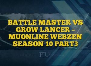 BATTLE MASTER VS GROW LANCER – MUONLINE WEBZEN SEASON 10 PART3