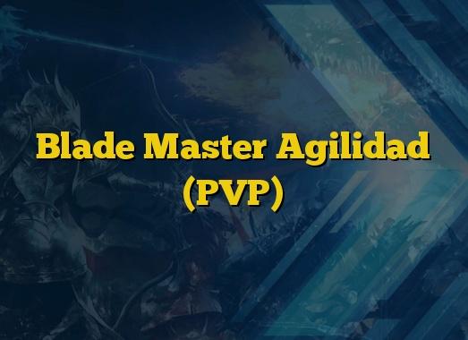 Blade Master Agilidad (PVP)