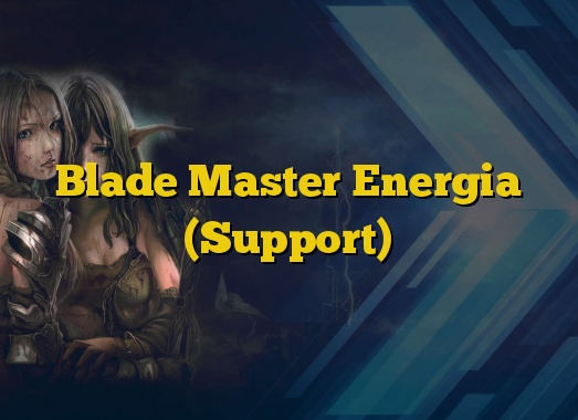 Blade Master Energia (Support)