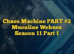 Chaos Machine PART #2 Muonline Webzen Season 11 Part 1