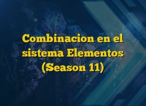 Combinacion en el  sistema Elementos (Season 11)