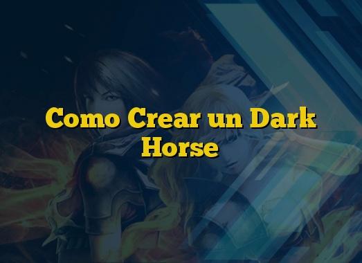 Como Crear un Dark Horse