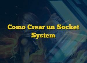 Como Crear un Socket System