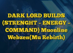 DARK LORD BUILDS (STRENGHT – ENERGY – COMMAND)  Muonline Webzen(Mu Rebirth)
