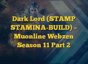 Dark Lord (STAMP STAMINA-BUILD) – Muonline Webzen Season 11 Part 2