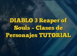DIABLO 3 Reaper of Souls – Clases de Personajes TUTORIAL
