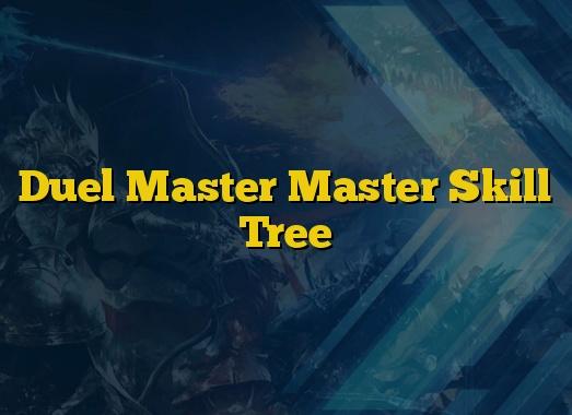Duel Master Master Skill Tree