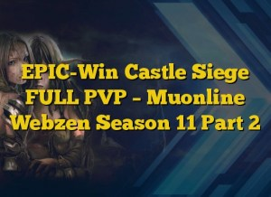 EPIC-Win Castle Siege FULL PVP – Muonline Webzen Season 11 Part 2