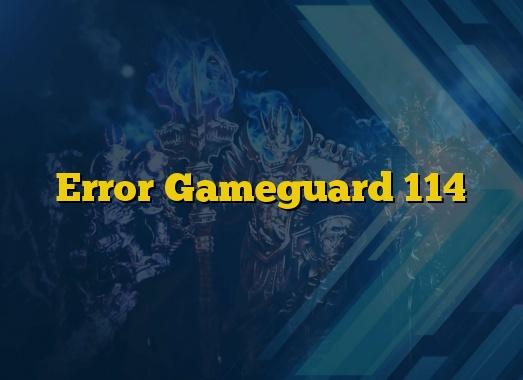Error Gameguard 114