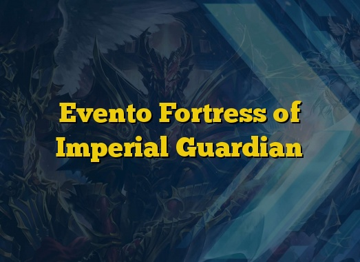 Evento Fortress of Imperial Guardian