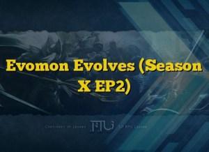 Evomon Evolves (Season X EP2)