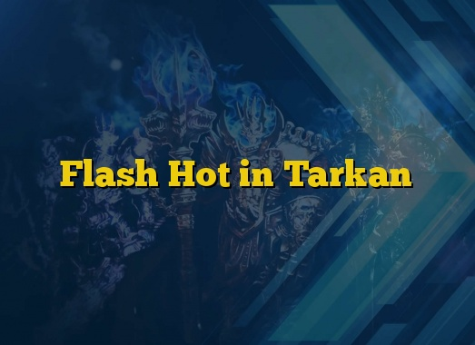 Flash Hot in Tarkan