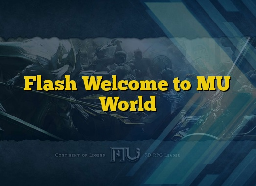 Flash Welcome to MU World