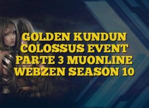 GOLDEN KUNDUN COLOSSUS EVENT PARTE 3 MUONLINE WEBZEN SEASON 10