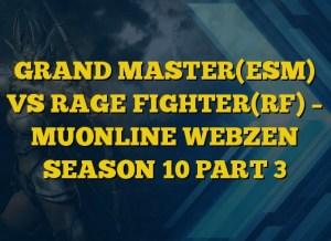 GRAND MASTER(ESM) VS RAGE FIGHTER(RF) – MUONLINE WEBZEN SEASON 10 PART 3