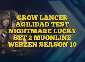 GROW LANCER AGILIDAD TEST NIGHTMARE LUCKY SET 2 MUONLINE WEBZEN SEASON 10