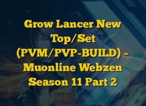 Grow Lancer New Top/Set (PVM/PVP-BUILD) – Muonline Webzen Season 11 Part 2
