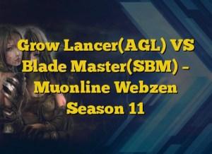 Grow Lancer(AGL) VS Blade Master(SBM) – Muonline Webzen Season 11