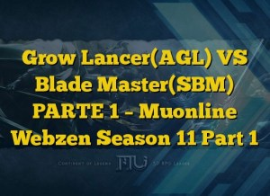 Grow Lancer(AGL) VS Blade Master(SBM) PARTE 1 – Muonline Webzen Season 11 Part 1