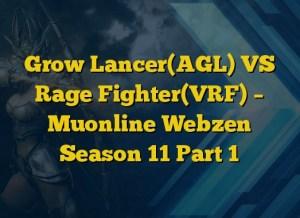 Grow Lancer(AGL) VS Rage Fighter(VRF) – Muonline Webzen Season 11 Part 1