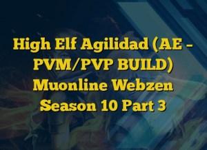 High Elf Agilidad (AE – PVM/PVP BUILD) Muonline Webzen Season 10 Part 3