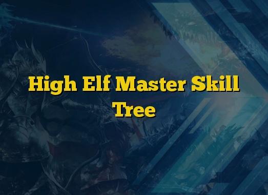 High Elf Master Skill Tree