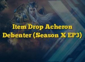 Item Drop Acheron Debenter (Season X EP3)