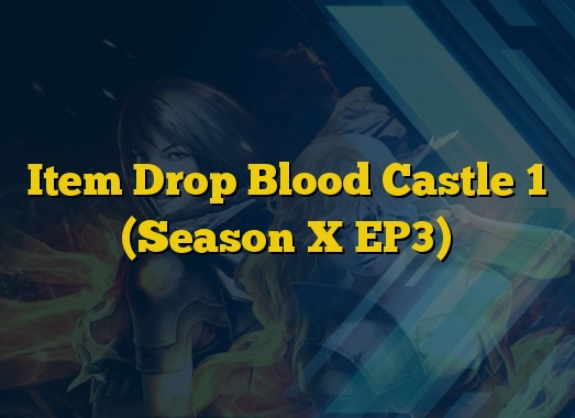 Item Drop Blood Castle 1 (Season X EP3)