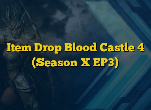 Item Drop Blood Castle 4 (Season X EP3)