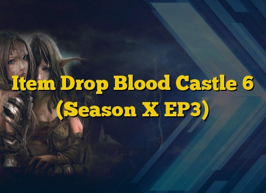 Item Drop Blood Castle 6 (Season X EP3)