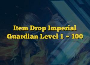 Item Drop Imperial Guardian Level 1 ~ 100