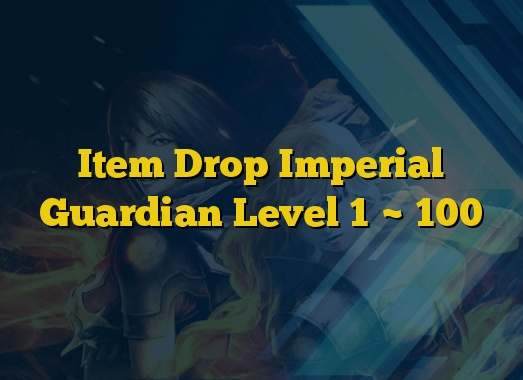 Item Drop Imperial Guardian Level 1 ~ 100