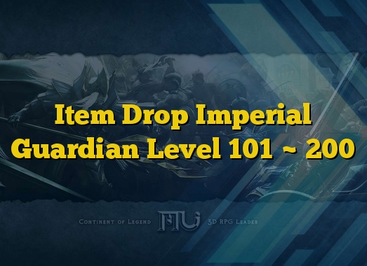 Item Drop Imperial Guardian Level 101 ~ 200