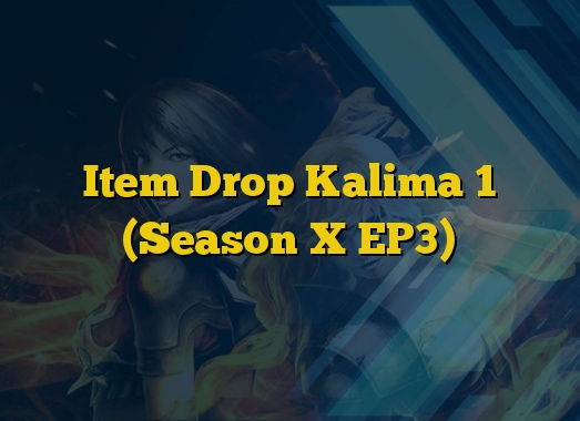 Item Drop Kalima 1 (Season X EP3)