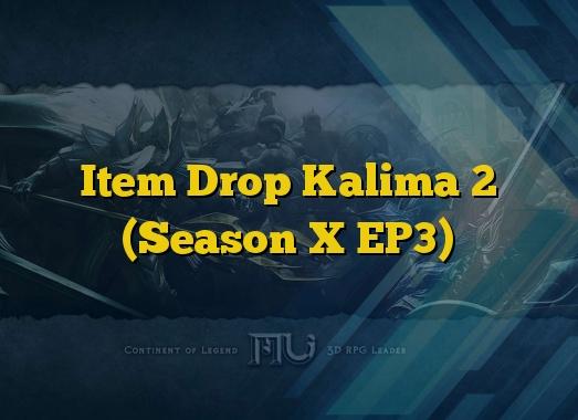 Item Drop Kalima 2 (Season X EP3)