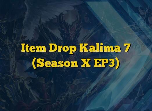 Item Drop Kalima 7 (Season X EP3)