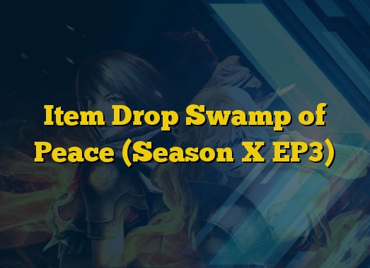 Item Drop Swamp of Peace (Season X EP3)